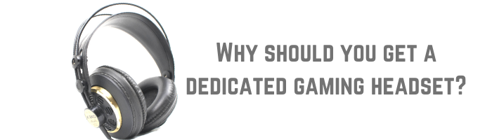 Why should you get a dedicated gaming headset 3