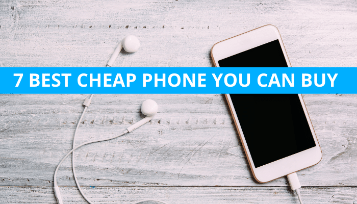 7 BEST CHEAP PHONE YOU CAN BUY