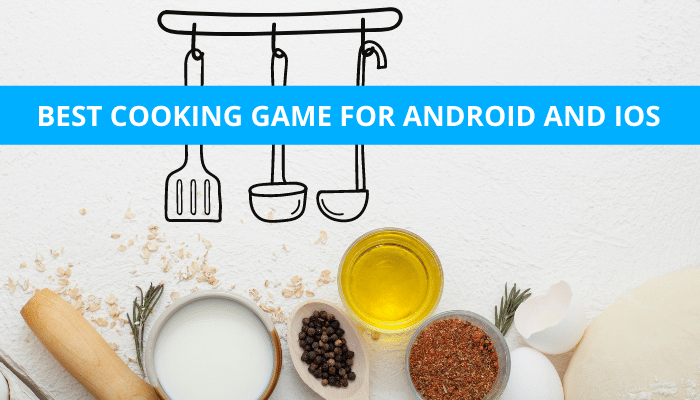 Best Cooking Games For Android and iOS